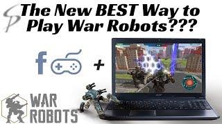 War Robots - The NEW BEST Way to Play War Robots???  PC Facebook Gameroom!!