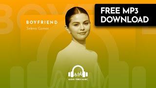 Selena Gomez - Boyfriend (Free Download)