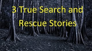 3 True Search and Rescue Stories