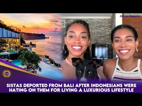 Sistas Deported From Bali After Indonesians Were Hating On Them For Living A Luxurious Lifestyle