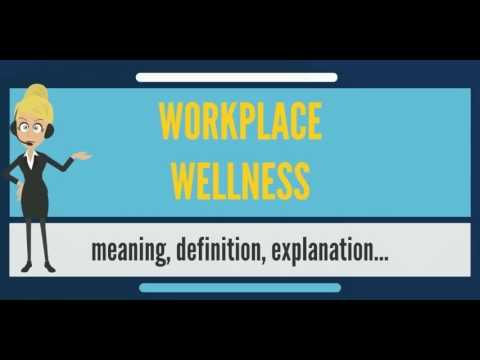 What is WORKPLACE WELLNESS? What does WORKPLACE WELLNESS mean? WORKPLACE WELLNESS meaning