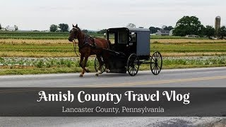 Amish Country Travel Vlog | Road Trip to Lancaster County, Pennsylvania