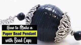 Paper Bead Pendant with Bead Caps