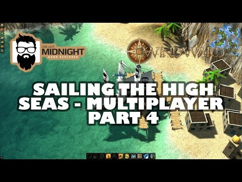 Windward - Sailing the High Seas - Multiplayer - Part 4