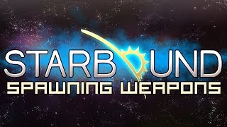 Starbound 1.0 How To Spawn Weapons Part 1