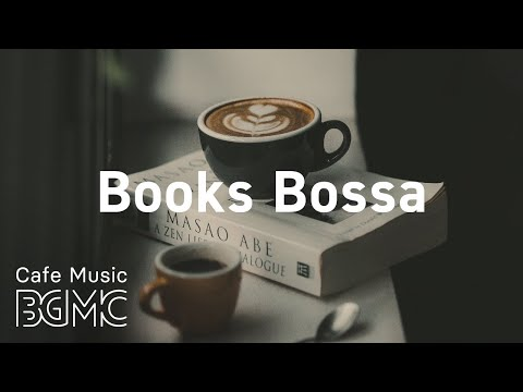 books-bossa:-elegant-bossa-nova-and-jazz---positive-afternoon-jazz-cafe-music-for-reading-at-home
