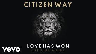 Citizen Way - Love Has Won (Official Audio)