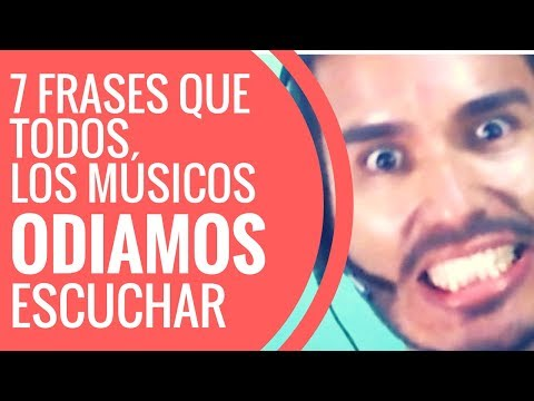 7 Frases Que Todos Los Músicos ODIAMOS Escuchar