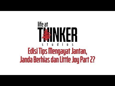 Life At Thinker : Edisi Tips Mengayat Jantan, Janda Berhias dan Little Joy Part 2?