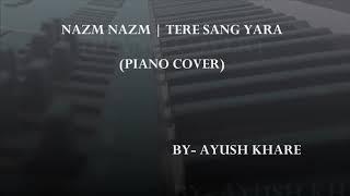 NAZM NAZM | TERE SANG YARA (PIANO MASHUP)