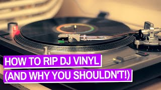 How To Rip Vinyl (And Why As A DJ You Shouldn't)