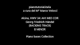Alcina, Ah! mio cor! G. F. Händel - B Minor - BACKINGTRACKS - piano bases collection