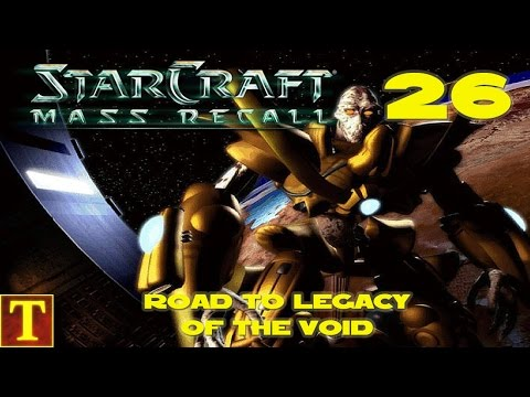 Road to Legacy of the Void - StarCraft Mass Recall - Part 26