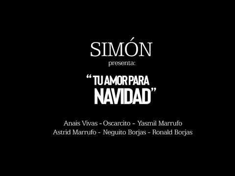 Simón - Tu Amor Para Navidad (Oscarcito, Anais V, Yasmil M, Astrid M, Ronald B, Neguito B)