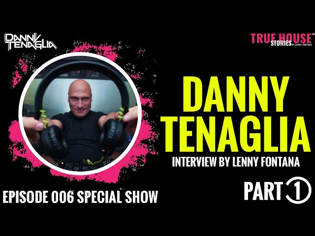 Danny Tenaglia interviewed by Lenny Fontana for True House Stories™ Special Show 2021 # 006 (Part 1)