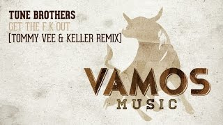 Tune Brothers - Get The F..k Out (Tommy Vee & Keller Remix)