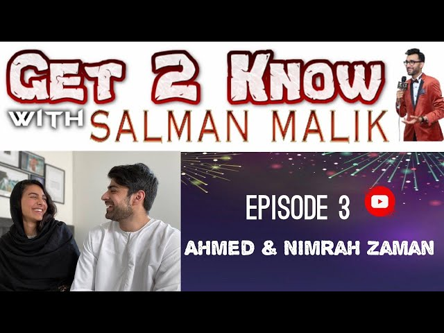 Get 2 Know Ahmed Zaman & Nimrah ( We met Bollywood Style) Hosted by Salman Malik