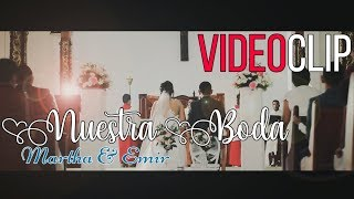 🎬 VideoClip Boda Martha & Emir ★ BLTV 2018