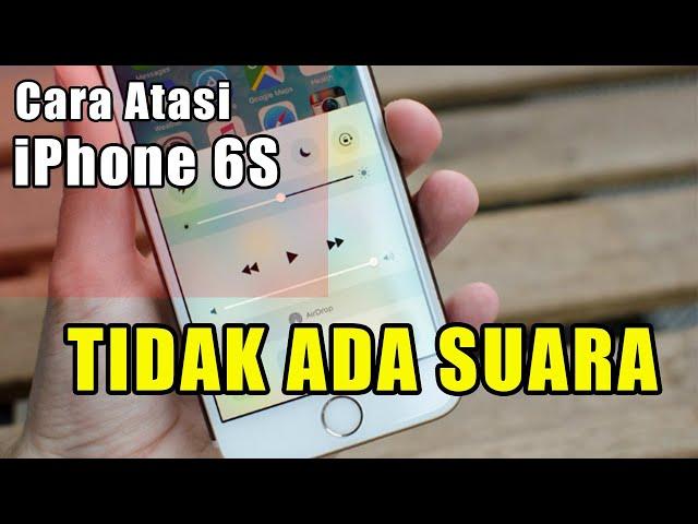 Cara Atasi iPhone 6S Tidak Ada Suara