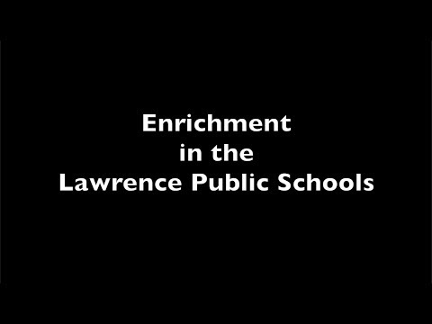 Enrichment in the Lawrence Public Schools