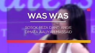 Sosok Reza dang Angie Dimata Aaliyah Massaid - Was Was