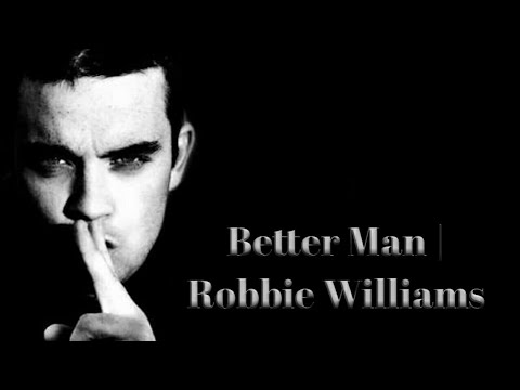 Lyric & Terjemahan ( Better Man | Robbie Williams  )