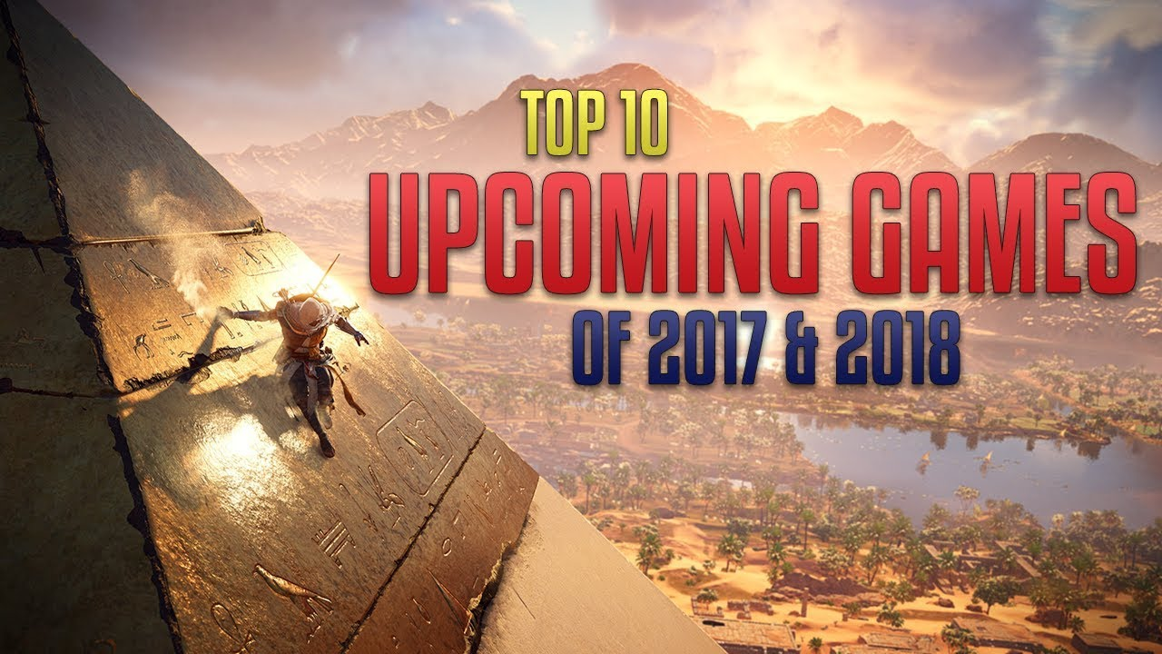10 Upcoming Games Of 2017 2018 Best Ps4 Xbox Pc Games