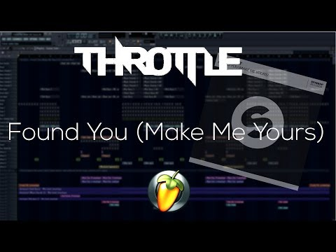 Throttle - Found You (Make Me Yours) (Full FL Studio Remake) +FLP