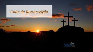 Culto da Ressurreição -04 de abril de 2021