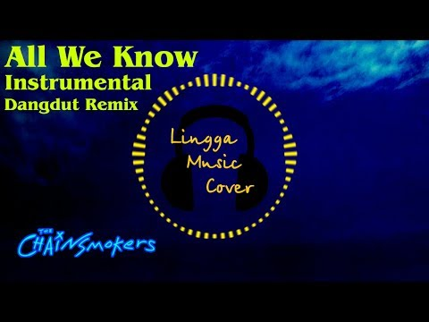 All We Know - The Chainsmokers (Instrumental Dangdut Remix)