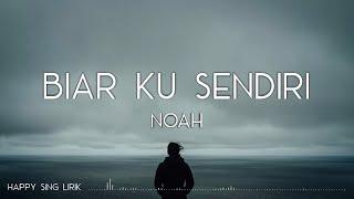 Download NOAH - Biar Ku Sendiri (Lirik)