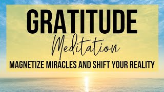 MAGNETIZE MIRACLES INSTANTLY | Gratitude Meditation To Shift Your Reality