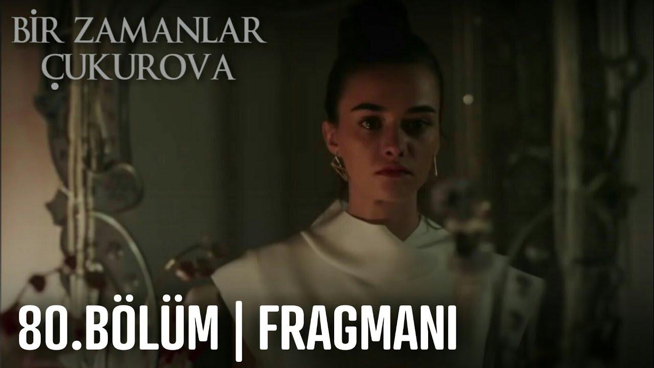 Download Bir Zamanlar Çukurova 80.Bölüm Fragmanı