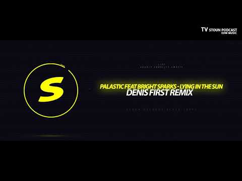 Palastic feat Bright Sparks - Lying In The Sun (Denis First Remix)