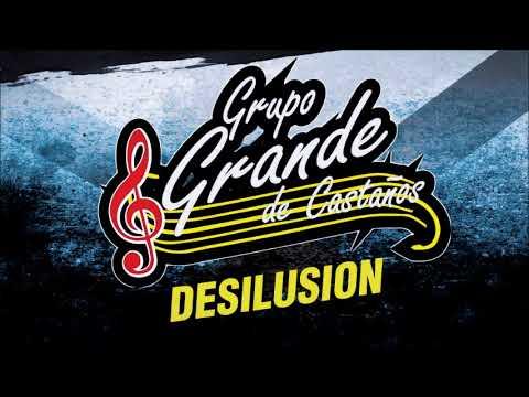 DESILUSION - GRUPO GRANDE de Castaños, Coah.