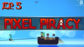 Steam Release! - Ep. 5 - Pixel Piracy - RC 4 - Let