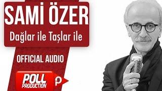 Sami Özer - Dağlar ile Taşlar ile - ( Official Audio )