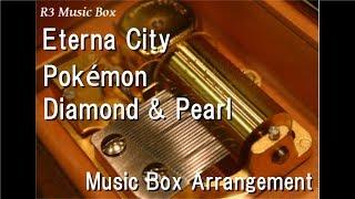 Eterna City/Pokémon Diamond & Pearl [Music Box]