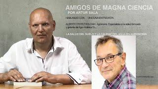Amigos de Magna Ciencia (XI). Alberto Pérez Roldan. Agrónomo. La salud del suelo (I).