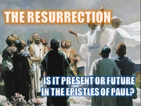 The Resurrection: Is it PRESENT or FUTURE in the Pauline Epistles?