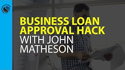 Business Loan Approval Hack with John Matheson