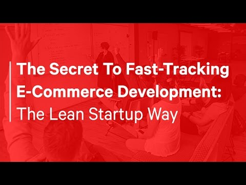 Webinar   The Secret To Fast-Tracking E-Commerce Development:  The Lean Startup Way - (October 2016)