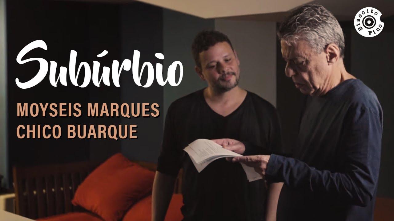 Resultado de imagem para Subúrbio I Moyseis Marques Part. Chico Buarque (Vídeo Oficial)