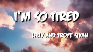 I'm So Tired (Lyrics) |Song by Lauv and Troye Sivan