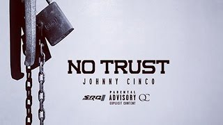 Johnny Cinco - No Trust (I Swear)