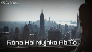 Rona Hai Mujhko Ab To Rone Do Whatsapp 30 Second Status