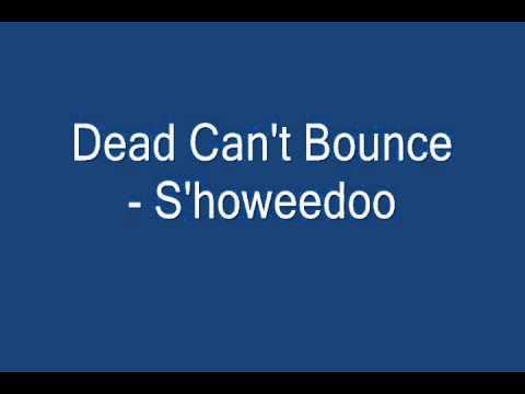 Dead Can't Bounce - S'howeedoo'