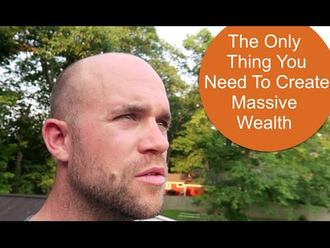 The Only Thing You Need To Create Massive Amounts of Wealth: