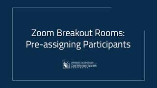 Zoom Breakout Rooms: Pre-assigning Participants