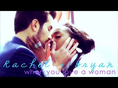 Rachel and Bryan - when you love a woman -...